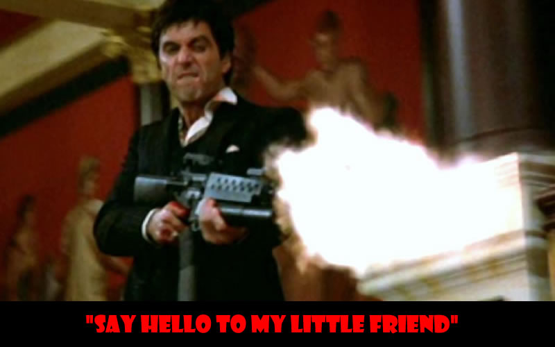 Say hello to my little friend - 50 Of The Greatest Film Quotes Of All Time